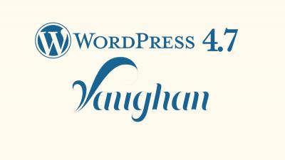 WordPress 4.7 Vaughan có gì mới?