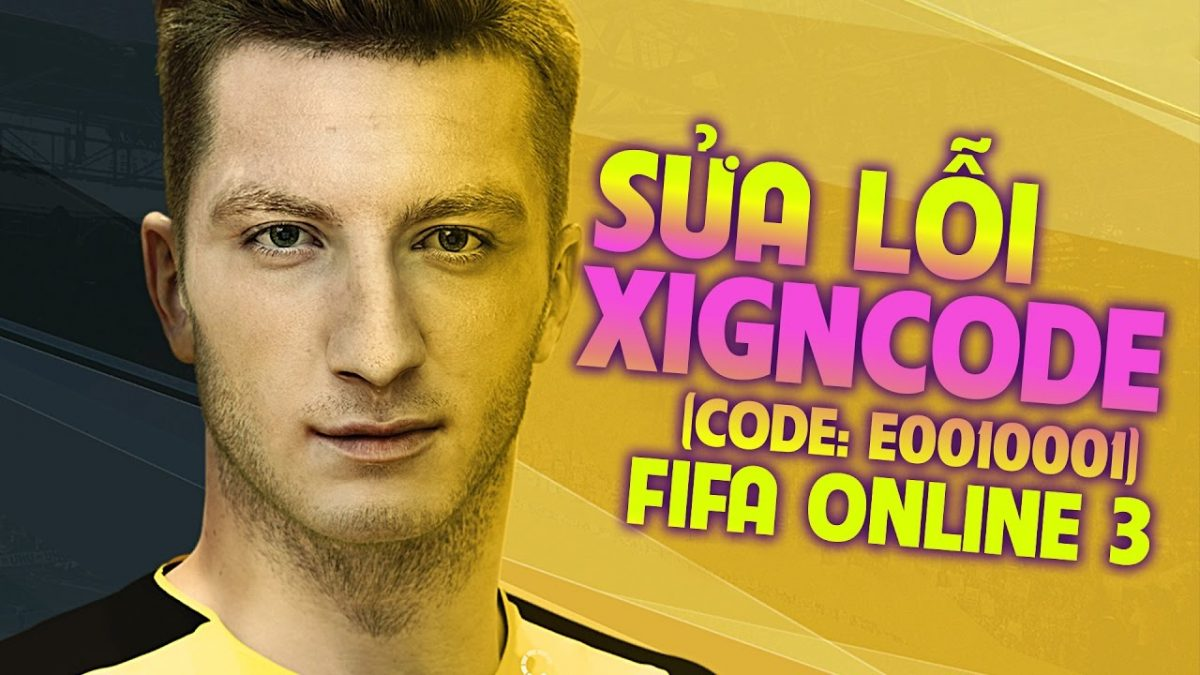 Sửa lỗi XignCode System Enter Error Fifa Online 3 Windows 10 thành công 100%